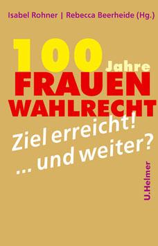 Isabel Rohner, Rebecca Beerheide (Hg.): 100 Jahre Frauenwahlrecht