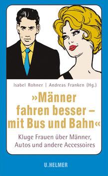 Isabel Rohner,  Andreas Franken (Hg.): »Männer fahren besser — mit Bus und Bahn«