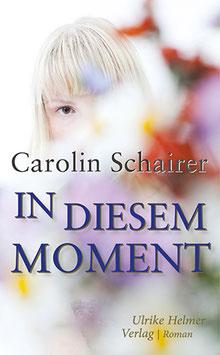 Carolin Schairer: In diesem Moment
