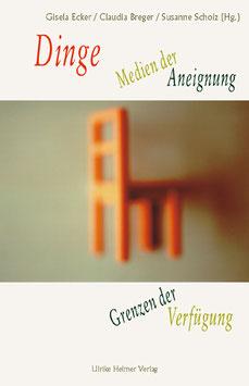 Claudia Breger, Gisela Ecker,  Susanne Scholz (Hg.): Dinge - Medien der Aneignung, Grenzen der Verfügung