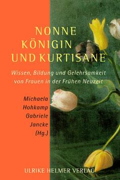 Michaela Hohkamp, Gabriele Jancke (Hg.): Nonne, Königin und Kurtisane