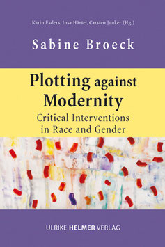 Broeck, Sabine: Plotting against Modernity