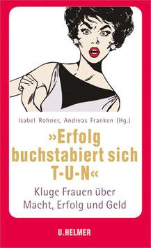 Andreas Franken, Isabel Rohner (Hg.): »Erfolg buchstabiert sich T-U-N«