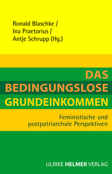 Blaschke, Ronald/ Praetorius, Ina/ Schrupp, Antje (Hg.): Das Bedingungslose Grundeinkommen