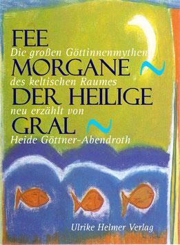 Heide Göttner-Abendroth: Fee Morgane. Der heilige Gral.