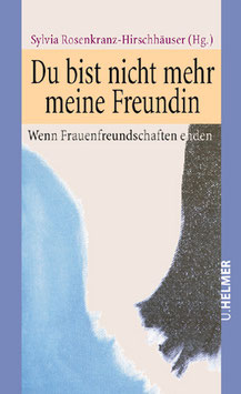 Sylvia Rosenkranz-Hirschhäuser (Hg.): Du bist nicht mehr meine Freundin