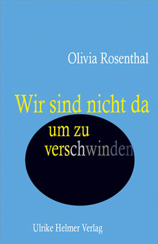 Olivia Rosenthal: Wir sind nicht da, um zu verschwinden
