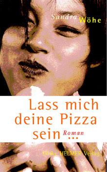 Sandra Wöhe: Lass mich Deine Pizza sein ...