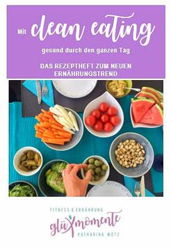 Mit Clean Eating gesund durch den ganzen Tag. Das Rezeptheft zum neuen Ernährungstrend (.pdf)