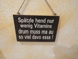 """Schild """"Spätzle hend wenig Vitamine"""""""