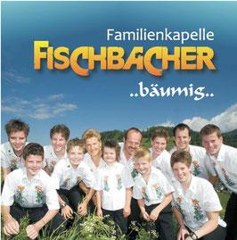 CD BÄUMIG - Familienkapelle Fischbacher