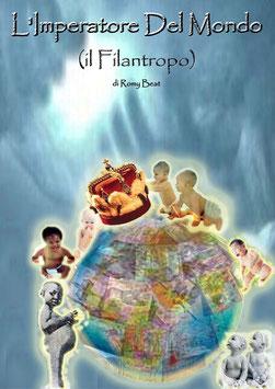 """"""" L'Imperatore Del Mondo  ( il Filantropo ) """"  by Romy Beat"""