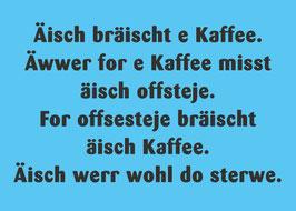 äisch bräischd e kaffee