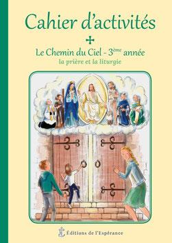 Cahier d'activités Le Chemin du Ciel - 3ème année - La prière et la liturgie