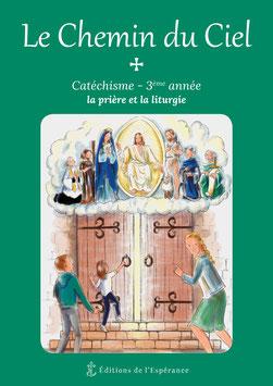 Le Chemin du Ciel -  Catéchisme 3ème année - La prière et la liturgie