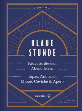 BLAUE STUNDE - Rezepte, die den Abend feiern, Tapas, Antipasti, Mezze, Ceviche & Apéro
