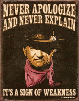 John Wayne Never Apologize