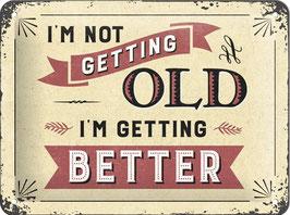I'm Nott Getting Old, I'm Getting Better