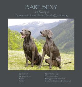 BARF SEXY - 100 Rezepte für gesunde & natürliche Hunde-Ernährung