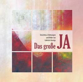Das grosse JA. Einsichten, Erfahrungen und Bilder von Gabriele Koenigs.
