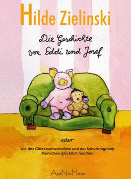 """Hilde Zielinski """"Die Geschichte von Eddi und Josef - oder wie das Glücksschweinchen und der Schutzengelbär Menschen glücklich machen"""""""