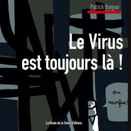 Patrick Bonjour, le virus est toujours là !