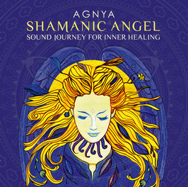 NEU!  | AGNYA · SHAMANIC ANGEL | SOUND JOURNEY FOR INNER HEALING