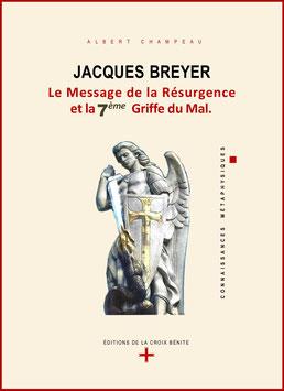 JACQUES BREYER – LE MESSAGE DE LA RESURGENCE ET LA 7ème GRIFFE DU MAL.