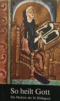 Buch - So heilt Gott - Die Medizin der heiligen Hildegard