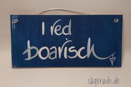 I red boarisch!