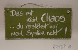 Das ist kein Chaos, du verstehst nur mein System nicht!