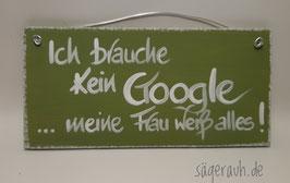 Ich brauche kein Google ... meine Frau weiß alles!