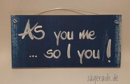 As you me ... so I you!