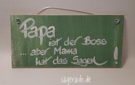 Papa ist der Boss ... aber Mama hat das Sagen!