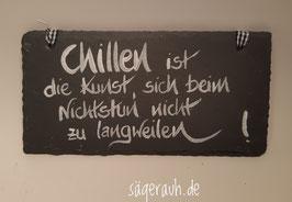 Chillen ist die Kunst ,,,, - Schiefer