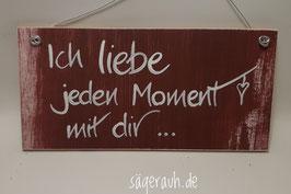Ich liebe jeden Moment mit dir ...