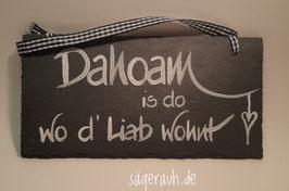 Dahoam is do, wo d'Liab wohnt - Schiefer