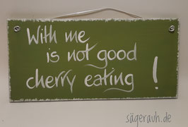 With me is not good cherry eating!