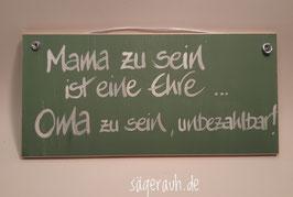 Mama zu sein ist eine Ehre ... Oma zu sein, unbezahlbar