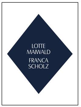 Lotte Maiwald, Franca Scholz