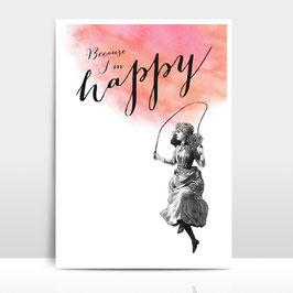 "A4 Artprint ""Because I'm happy"""