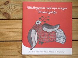 Blekingesöm med nya vingar Broderiglädje / ブレーキンゲ地方の新しい刺繍