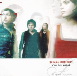 Sahara Hotnights - C´mon Let´s Pretend -CD-
