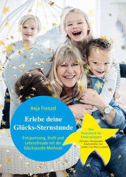 """Das Praxisbuch: """"Erlebe Deine Glücks-Sternstunde - Entspannung, Lebensfreude und Herzenskraft mit Übungen zur Glückspunkt-Methode für starke Kinder"""""""