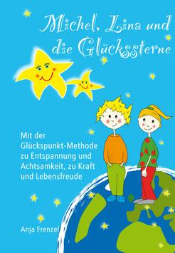 """Das Kinderbuch: """"Michel, Lina und die Glückssterne - Mit der Glückspunkt-Methode zu Entspannung und Achtsamkeit, zu Kraft und Lebensfreude"""""""