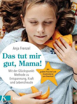 "Das Familien-Praxisbuch: ""Das tut mir gut, Mama!  (Kösel-Verlag)"