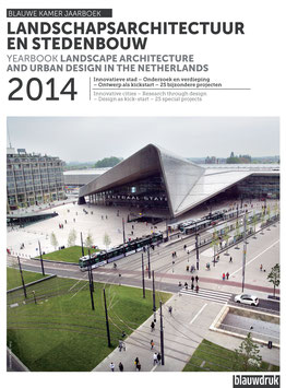 LANDSCAPE ARCHITECTURE AND URBAN DESIGN IN THE NETHERLANDS 2014 – INNOVATIVE CITIES, RESEARCH THROUGH DESIGN, DESIGN AS KICK-START, 25 SPECIAL DUTCH PROJECTS