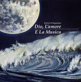 Dio, L'amore E La Musica - Fulvio D'Agostino