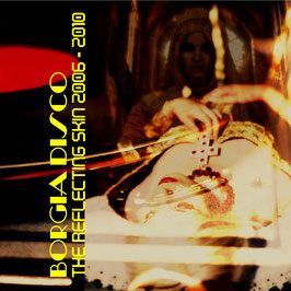 Borgia Disco: THE REFLECTING SKIN 2006 - 2010