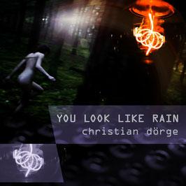 Christian Dörge: YOU LOOK LIKE RAIN
